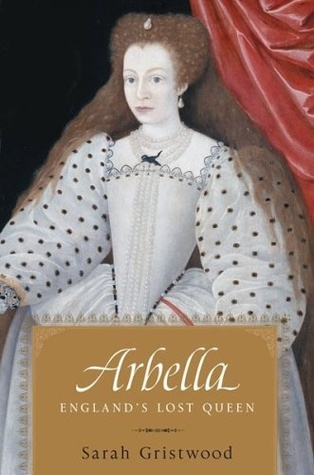 Book review:  Arbella:  England's Lost Queen by Sarah Gristwood Gristwoods-arbella