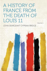 Book Review:  A History of France from the Death of Louis XI History-of-france-from-the-death-of-louis-xi