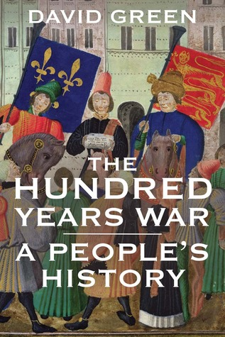 Book Review:  The Hundred Years War: A People's History by David Green Greens-hundred-years-war-cover