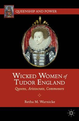 "Book Review: ""Wicked Women of Tudor England: Queens, Aristocrats, Commoners"" by Retha M Warnicke Wicked-women-book-cover"