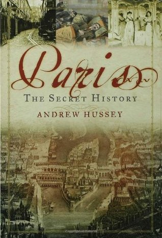 Book Review:  Paris:  The Secret History by Andrew Hussey Paris-the-secret-history-book-cover